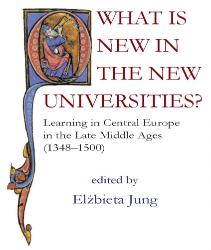 What_is_New_in_the_New_Universities._Learning_in_Central_Europe_in_the_Late_Middle_Ages__1348_1500_