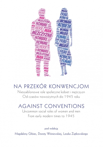 Na_przekor_konwencjom._Nieszablonowe_role_spoleczne_kobiet_i_mezczyzn_od_czasow_nowozytnych_do_1945_roku___Against_Conventions._Uncommon_Social_Roles_of_Women_and_Men_from_Early_Modern_Times_to_1945_